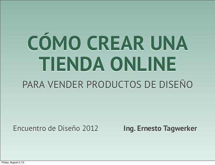 Como crear una tienda online para vender productos de diseño (Presentación de  Ernesto Tagwerker en el Encuentro Latino de Diseño, Universidad de Palermo)