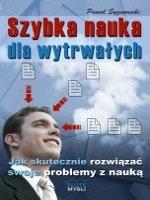 Szybka nauka dla wytrwałych / Paweł Sygnowski    Szybka nauka standardem? Poznaj skuteczne techniki pamięciowe, dzięki którym zapamiętasz bez trudu to, czego potrzebujesz do nauki, czy pracy.