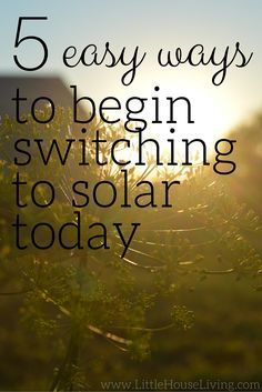 5 Easy ways that you can use to begin switching over to solar power today!