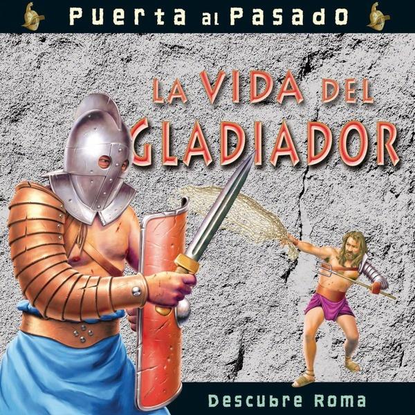 La vida del gladiador