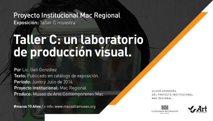 Imagen: Vista de Placa/Banner para difusión en la red social Facebook | [Proyecto Institucional MAC REGIONAL] Exposición: Taller C muestra. | [INSERT – Textos de Exposición] TALLER C: UN LABORATORIO DE PRODUCCIÓN VISUAL – Por la Lic. Geli González -> Leer texto > Dale clic AQUÍ: http://www.macsaltamuseo.org/press/comunica/014/jun/inv/ctaller/tallercmuestrageligonzalez.pdf