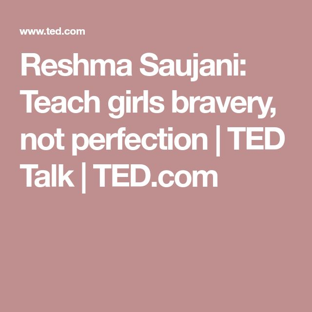 Reshma Saujani: Teach girls bravery, not perfection | TED Talk | TED.com