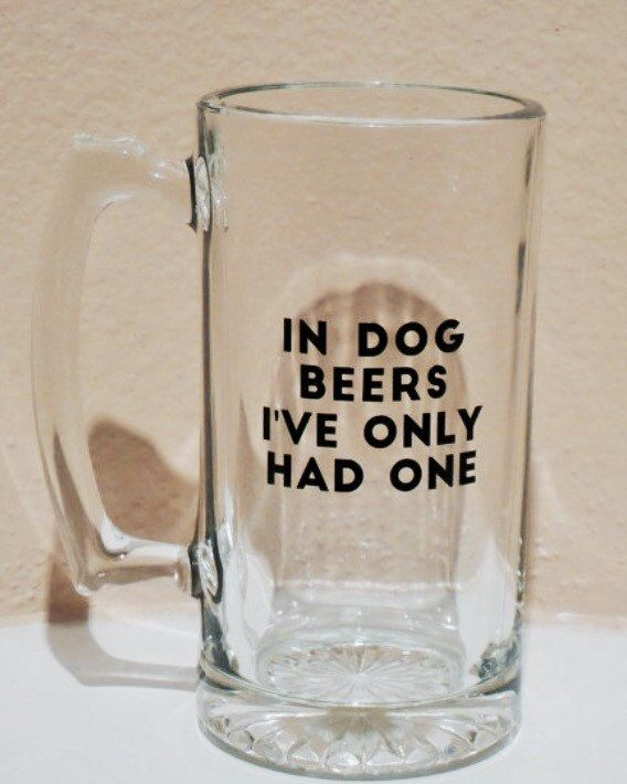 In Dog Beers I've Only Had One 26.5oz Custom Glass by DashofFlair