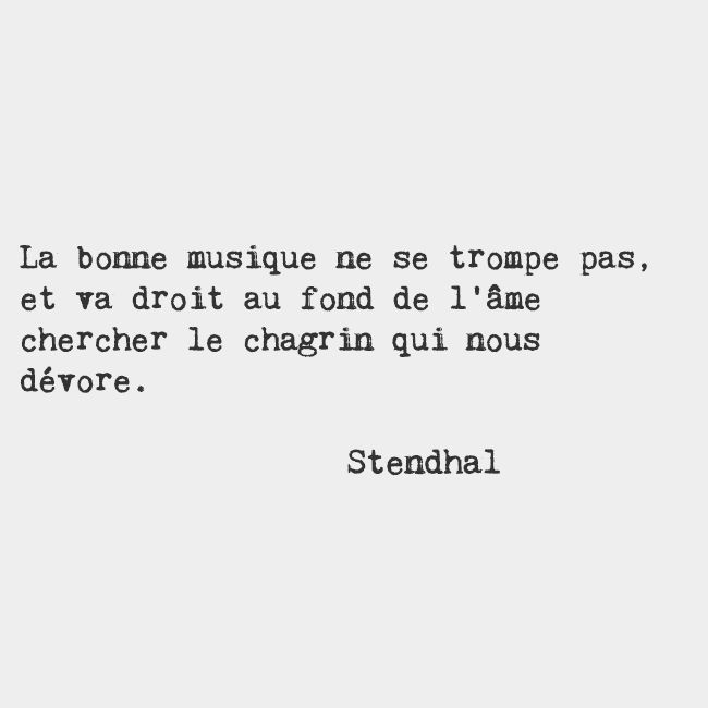 Good music makes no mistake and goes straight to the bottom of the soul to look for the sorrow that devours us. — Stendhal, French writer