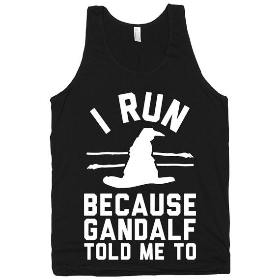 I Run Because Gandalf Told Me to  Lord of by stridefitnessapparel, $22.00
