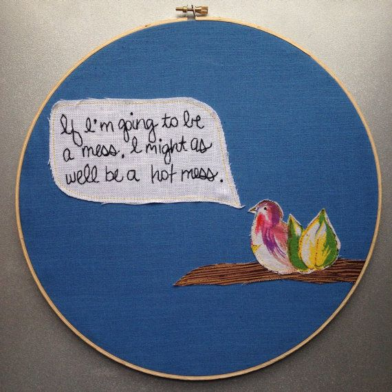 if i'm going to be a mess, i might as well be a hot mess. - mindy kalingMess Quotes, Kale Quotes, Mess Hands, Hot Mess, Hands Embroidered, Embroidered Mindy, Mindy And Forth, Embroidery Hoop Art, Mindy Kale