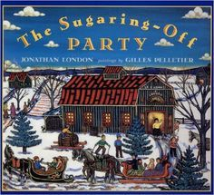 Canada: The Sugaring Off Party: Jonathan London.  This is a living, breathing experience of Quebec as found in story was nigh impossible to find. That's one reason why The Sugaring-Off Party by Jonathan London is such a treasure. Ages 5-10