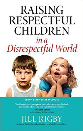 Raising Respectful Children in a Disrespectful World: Jill Rigby: 9781476718781: Amazon.com: Books