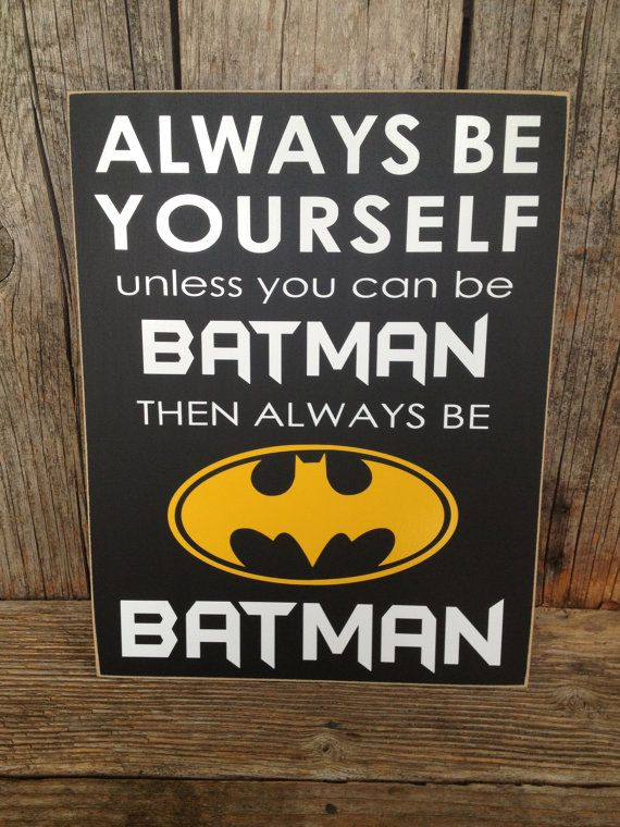 Always be YOURSELF unless you can be BATMAN sign child boy superhero children home room decor gift family