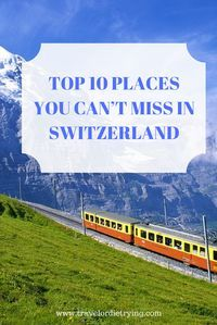 For ravishing alpine scenery and quaint villages oozing storybook charm, it�s hard to beat Switzerland.Ranging from remote villages to bustling cities, from snow-covered landscapes to tropical climates, here are top 10 places you must see in Switzerland.