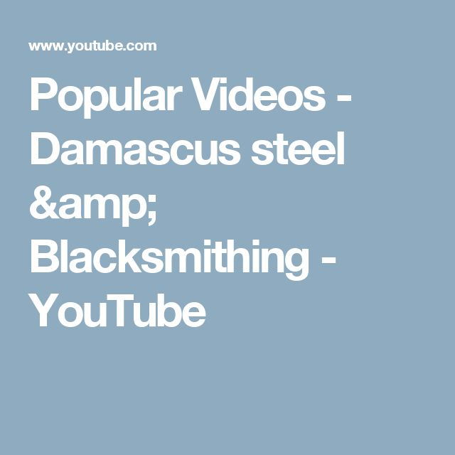 Popular Videos - Damascus steel & Blacksmithing - YouTube
