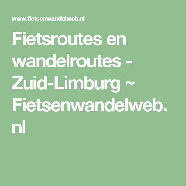 Fietsroutes en wandelroutes - Zuid-Limburg ~  Fietsenwandelweb.nl