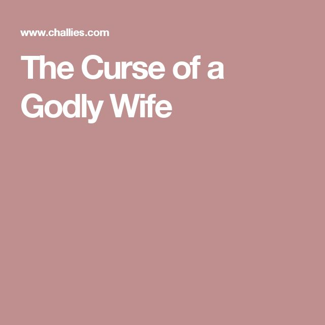 The Curse of a Godly Wife
