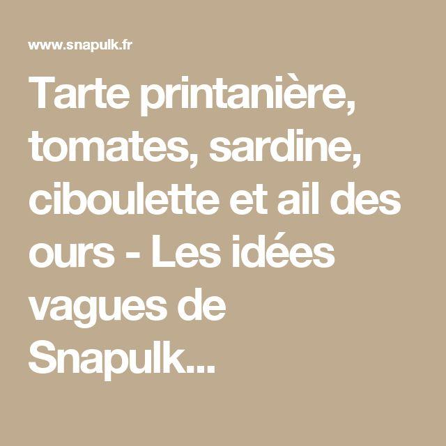 Tarte printanière, tomates, sardine, ciboulette et ail des ours - Les idées vagues de Snapulk...