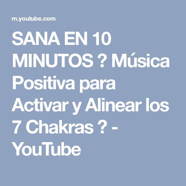 SANA EN 10 MINUTOS ♫ Música Positiva para Activar y Alinear los 7 Chakras ♫ - YouTube