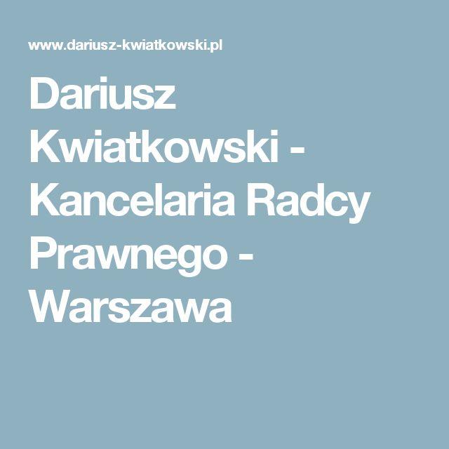 Dariusz Kwiatkowski - Kancelaria Radcy Prawnego - Warszawa