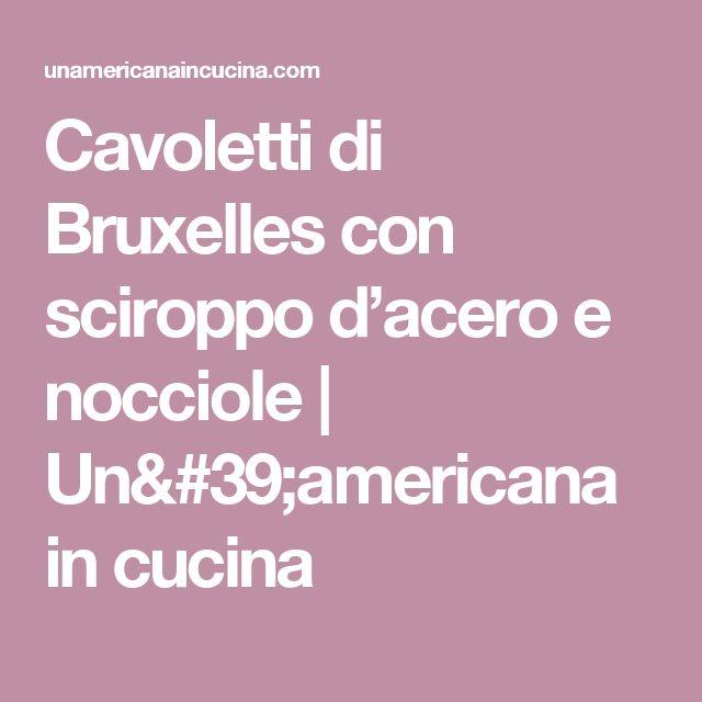 Cavoletti di Bruxelles con sciroppo d'acero e nocciole | Un'americana in cucina