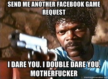 Pulp Fiction - Send me another facebook game request i dare you. I double dare you, motherfucker