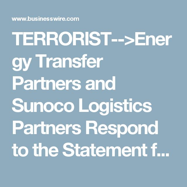 TERRORIST-->Energy Transfer Partners and Sunoco Logistics Partners Respond to the Statement from the Department of the Army