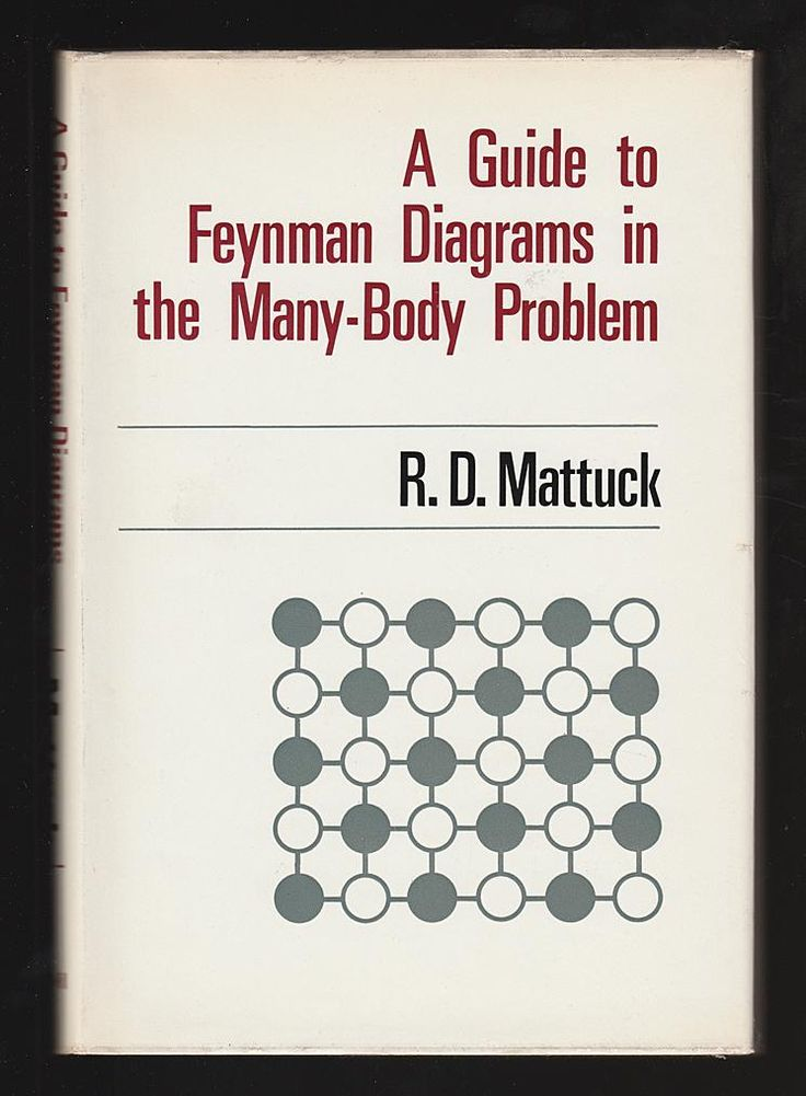 A Guide to Feynman Diagrams in the Many-body Problem by Richard D. Mattuck