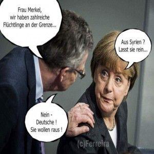 Frau Merkel, wir haben zahlreiche Flüchtlinge an der Grenze... Aus Syrien? Lasst sie rein... Nein - Deutsche! Sie wollen raus!