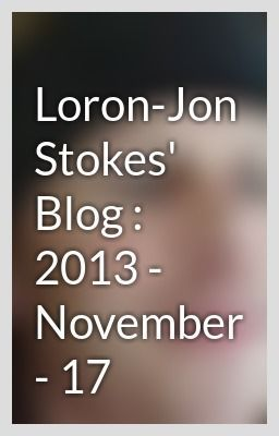 """Loron-Jon Stokes' Blog : 2013 - November - 17"" by CerebrlMarmlade - ""…"""