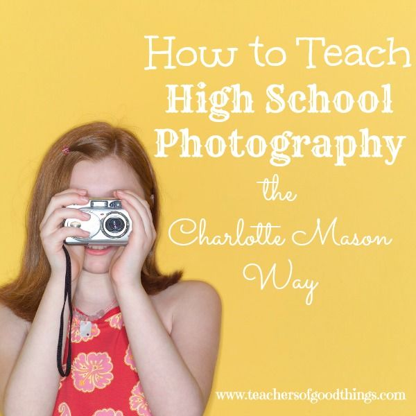 How to Teach High School Photography the Charlotte Mason Way www.teachersofgoo...