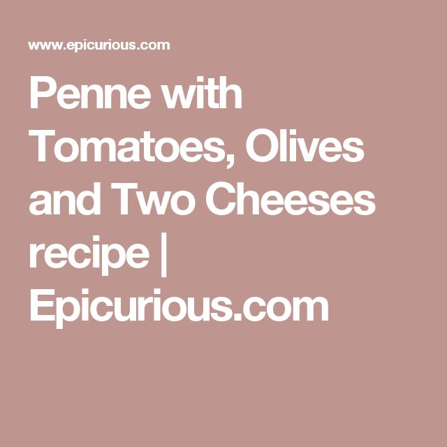 Penne with Tomatoes, Olives and Two Cheeses recipe   Epicurious.com