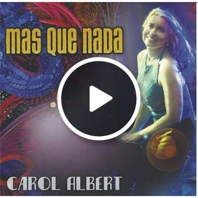 Mas Que Nada/More Than Anything lyrics, Carol Albert | Shazam