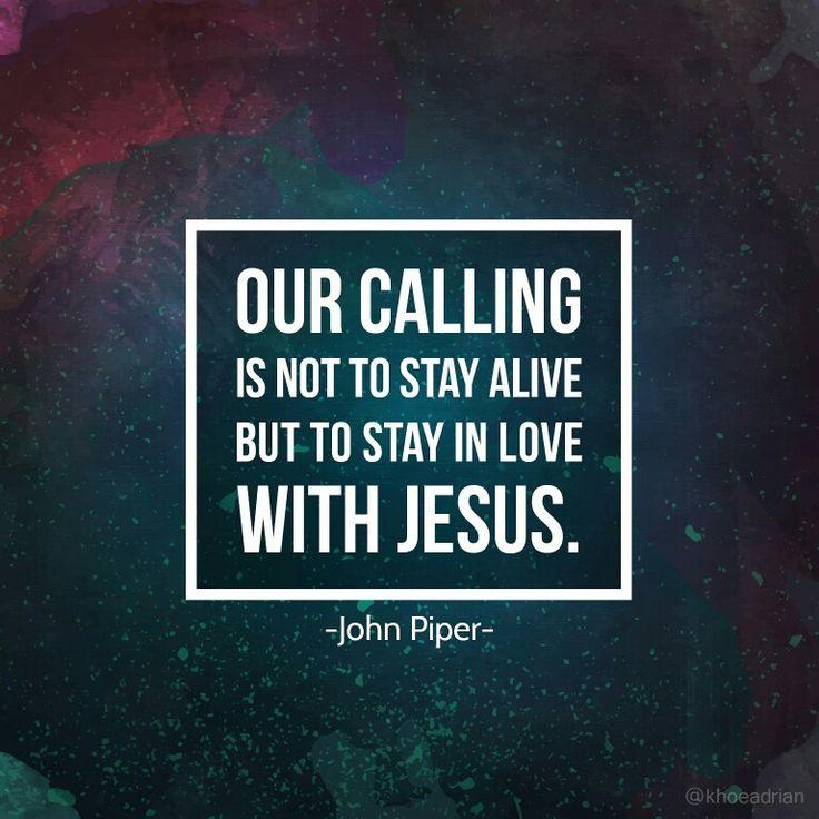 """""""Panggilan kita bukanlah untuk mempertahankan hidup kita tapi untuk mempertahankan cinta kita kepada Yesus."""" -John Piper"""