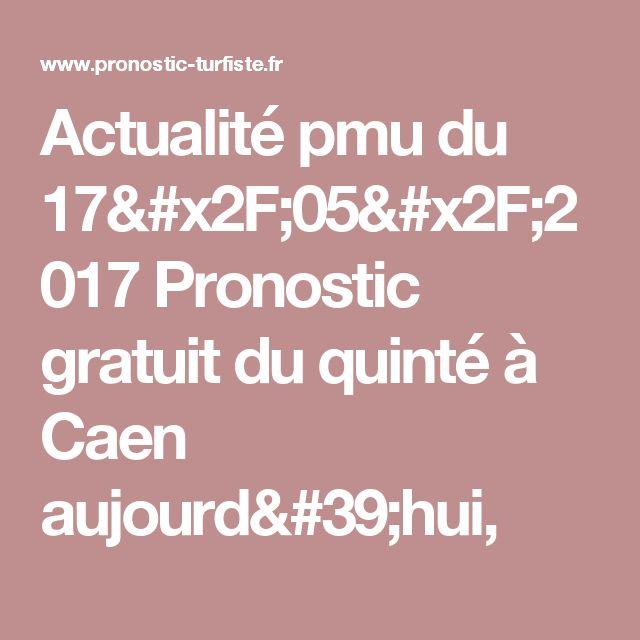 Actualité pmu  du 17/05/2017 Pronostic gratuit du quinté à Caen aujourd'hui,