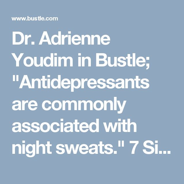 """Dr. Adrienne Youdim in Bustle; """"Antidepressants are commonly associated with night sweats."""" 7 Signs You're Sweating Too Much At Night & Why It's Happening"""