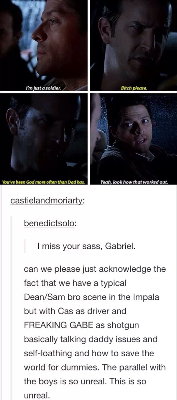 Cas and Dean are good parallels cause they're the self-loathing ones who are actually amazing people who have helped save the world more than once. And Gabe and Sam are good parallels cause they're sassy little balls of genius. Done.<<<< This is great