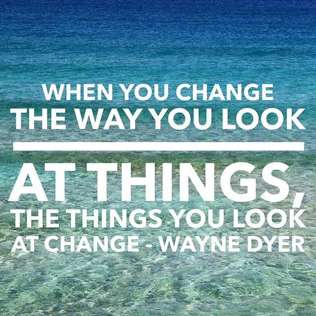 When you change the way you look at things the things you look at change - RIP Wayne Dyer