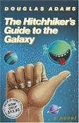 The Hitchhiker's Guide to the Galaxy (book. radio series, BBC television series... not so much the 2005 movie)