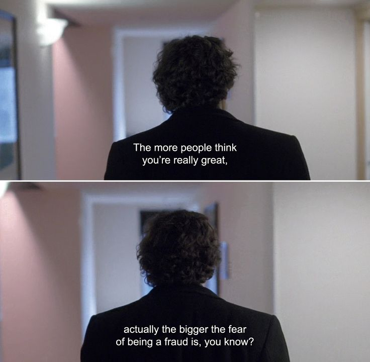 ― The End of the Tour (2015) David: The more people think you're really great, actually the bigger the fear of being a fraud is, you know?