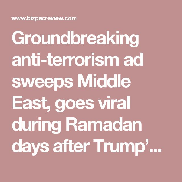 Groundbreaking anti-terrorism ad sweeps Middle East, goes viral during Ramadan days after Trump's message | Conservative News Today