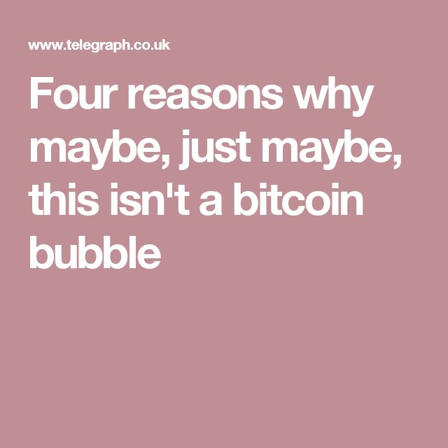 Four reasons why maybe, just maybe, this isn't a bitcoin bubble