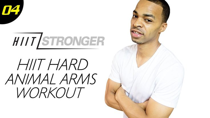 30 Min. HIIT: Animal Arms – Upper Body Workout   HIIT/STRONGER: Day 04