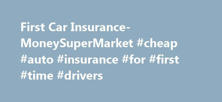 First Car Insurance- MoneySuperMarket #cheap #auto #insurance #for #first #time #drivers http://pittsburgh.remmont.com/first-car-insurance-moneysupermarket-cheap-auto-insurance-for-first-time-drivers/  # First Car Insurance Keeping the costs down If you've just passed your test you'll probably be itching to get behind the wheel and hit the open road, but you'll find that first time car insurance can be incredibly expensive. As a new driver you're among the least experienced drivers on the…