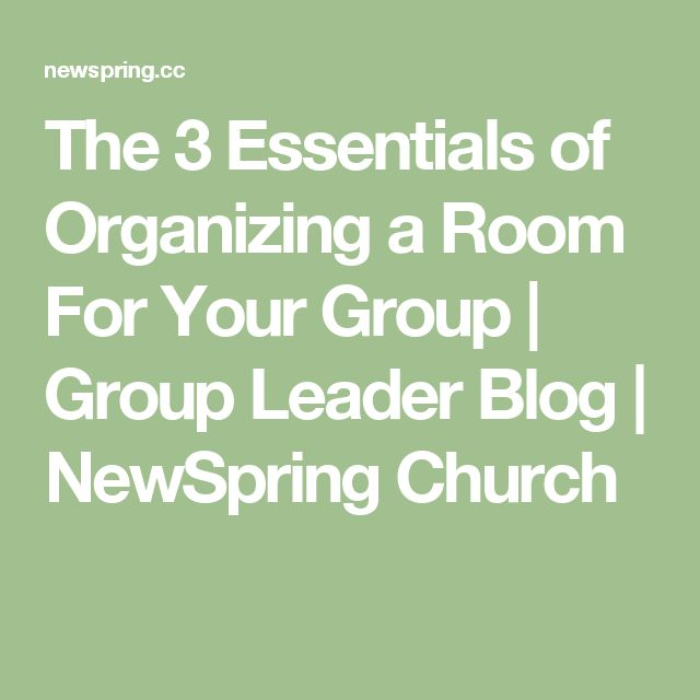 The 3 Essentials of Organizing a Room For Your Group | Group Leader Blog | NewSpring Church