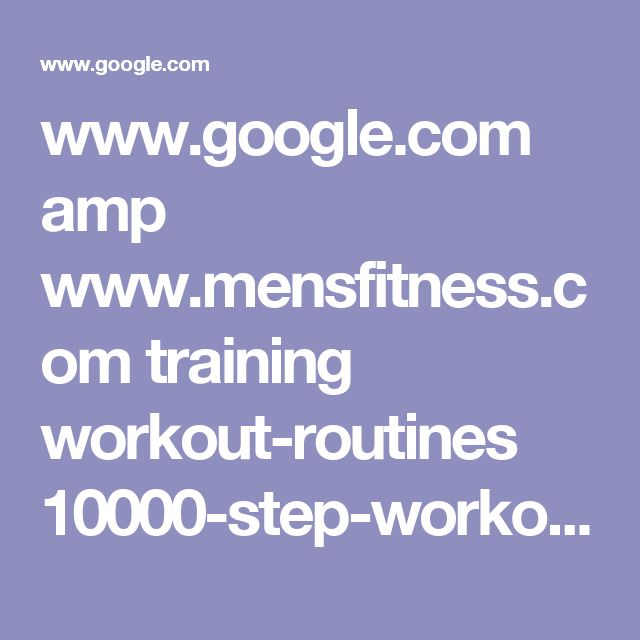 www.google.com amp www.mensfitness.com training workout-routines 10000-step-workout-build-killer-body amp