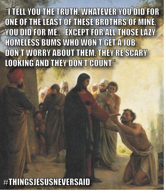Things Jesus Never Said - based on today's Gospel Reading (Matthew 25:31-46 - Mon. Wk. I Lent)