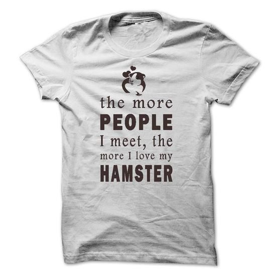 the more people I meet, the more I love my Hamster T Shirts, Hoodies. Check price ==► https://www.sunfrog.com/LifeStyle/Hamster-LOVE-MY-Hamster.html?41382 $22.99