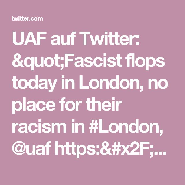 "UAF auf Twitter: ""Fascist flops today in London, no place for their racism in #London, @uaf https://t.co/8jyLS11RrW"""