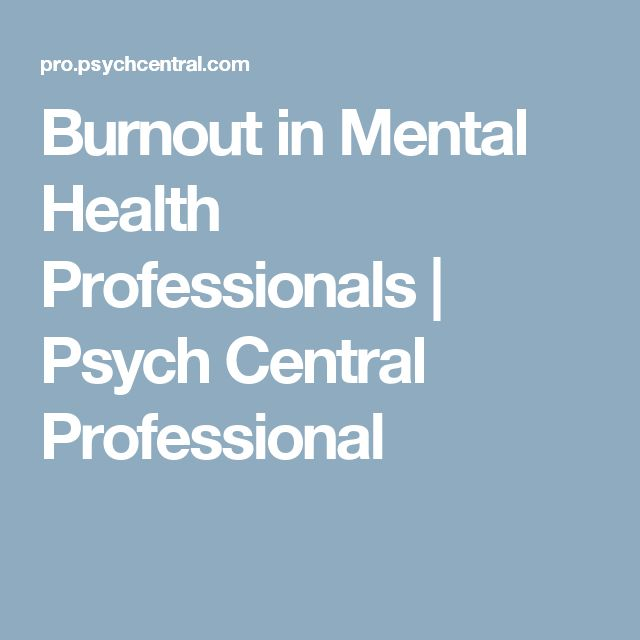 Burnout in Mental Health Professionals | Psych Central Professional