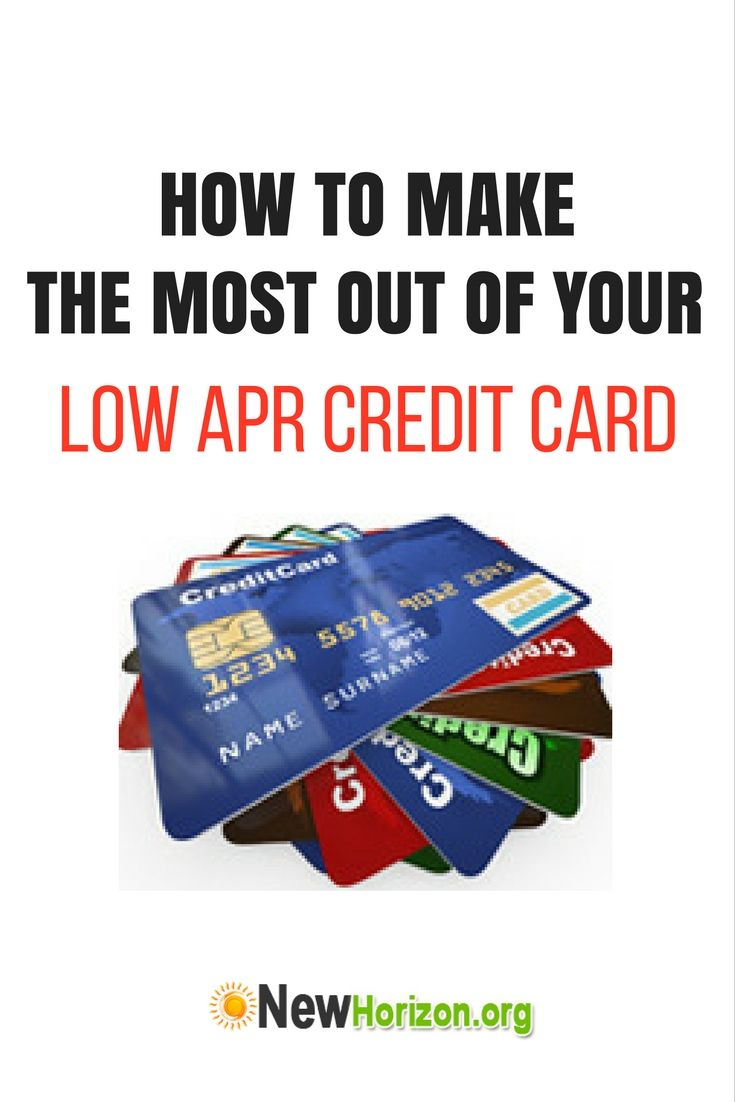 How to Make the Most Out of Your Low APR Credit Card
