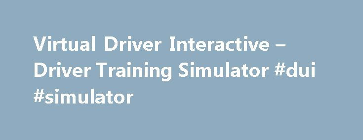 """Virtual Driver Interactive – Driver Training Simulator #dui #simulator http://las-vegas.remmont.com/virtual-driver-interactive-driver-training-simulator-dui-simulator/  Choosing The Right Program Virtual Driving Essentials™ is not just a """"driving simulator"""", it is a completely immersive virtual learning experience designed for teen drivers to learn and refine critical skills essential to safe driving. Revolutionary new features such as real-time violation tracking, the web companion program…"""
