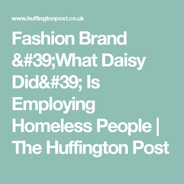 Fashion Brand 'What Daisy Did' Is Employing Homeless People | The Huffington Post