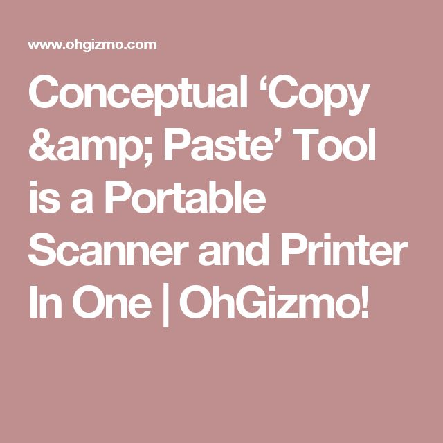 Conceptual 'Copy & Paste' Tool is a Portable Scanner and Printer In One | OhGizmo!
